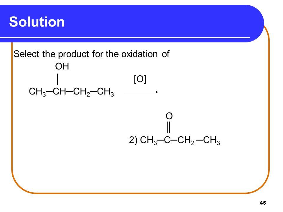 Solution OH │ [O] CH3─CH─CH2─CH3 O ║ 2) CH3─C─CH2 ─CH3